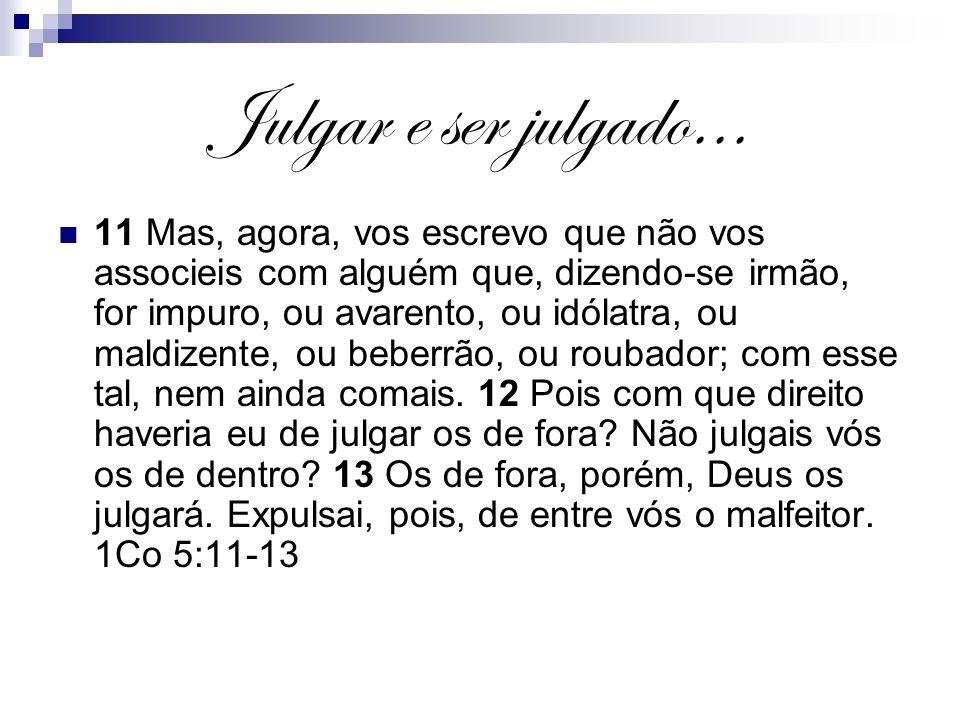 Julgar e ser julgado...2 Ou não sabeis que os santos hão de julgar o mundo.