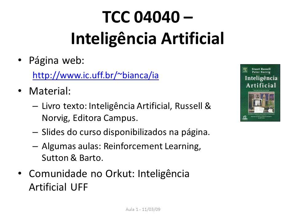 Aula 1 - 11/03/09 TCC 04040 – Inteligência Artificial Página web: http://www.ic.uff.br/~bianca/ia Material: – Livro texto: Inteligência Artificial, Ru