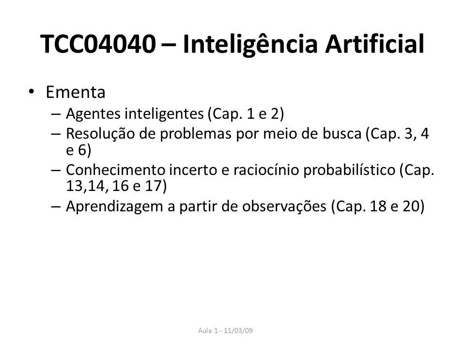 Aula 1 - 11/03/09 TCC04040 – Inteligência Artificial Ementa – Agentes inteligentes (Cap. 1 e 2) – Resolução de problemas por meio de busca (Cap. 3, 4