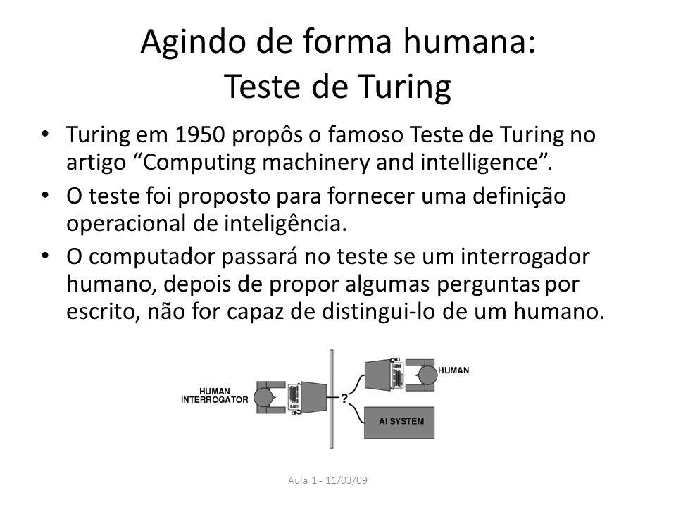 Aula 1 - 11/03/09 Agindo de forma humana: Teste de Turing Turing em 1950 propôs o famoso Teste de Turing no artigo Computing machinery and intelligenc