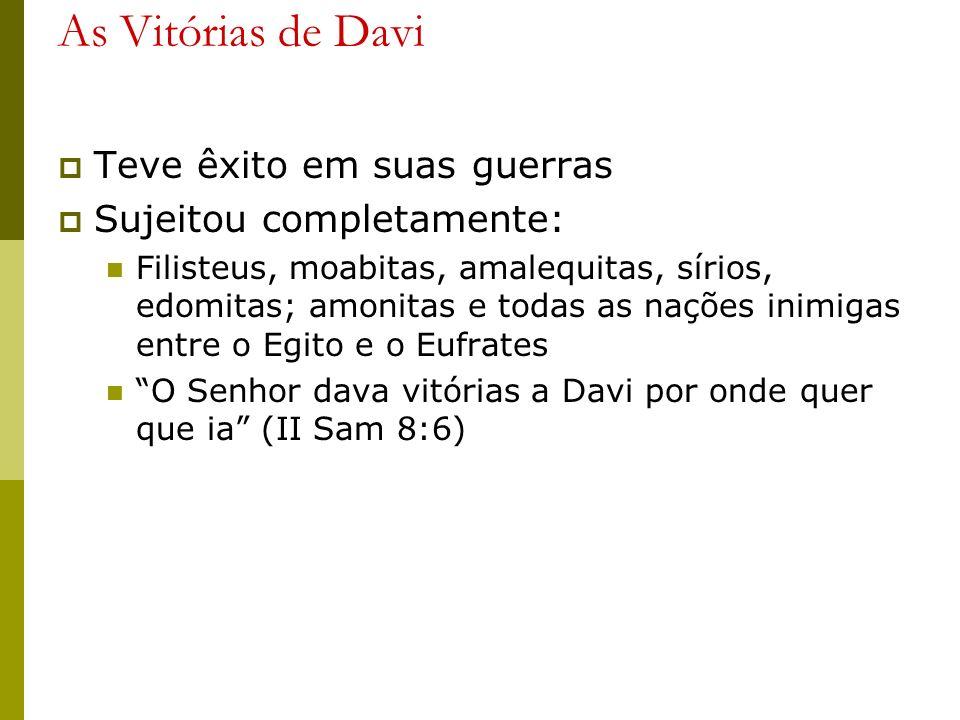 As Vitórias de Davi Teve êxito em suas guerras Sujeitou completamente: Filisteus, moabitas, amalequitas, sírios, edomitas; amonitas e todas as nações