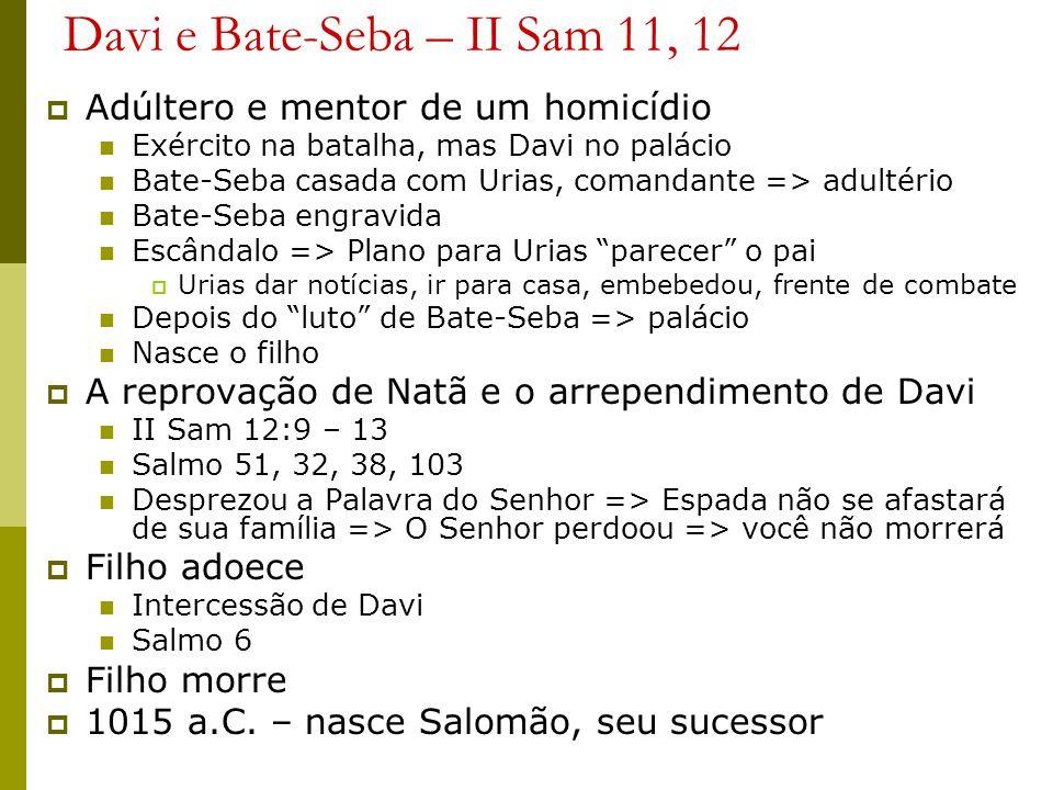 Davi e Bate-Seba – II Sam 11, 12 Adúltero e mentor de um homicídio Exército na batalha, mas Davi no palácio Bate-Seba casada com Urias, comandante =>