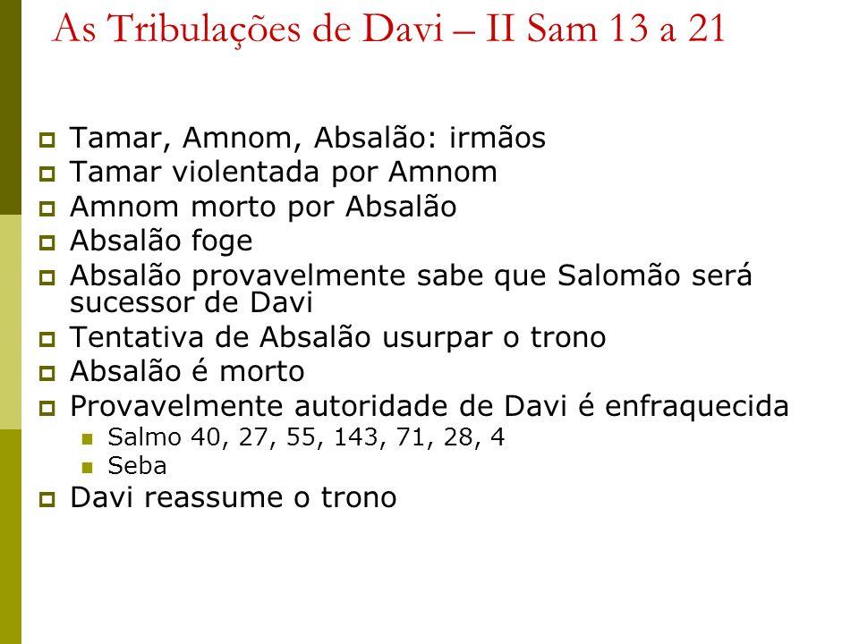 As Tribulações de Davi – II Sam 13 a 21 Tamar, Amnom, Absalão: irmãos Tamar violentada por Amnom Amnom morto por Absalão Absalão foge Absalão provavel