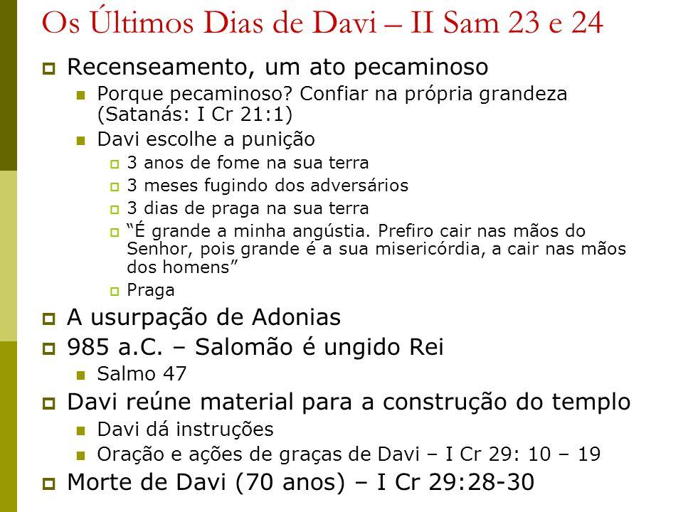 Os Últimos Dias de Davi – II Sam 23 e 24 Recenseamento, um ato pecaminoso Porque pecaminoso? Confiar na própria grandeza (Satanás: I Cr 21:1) Davi esc