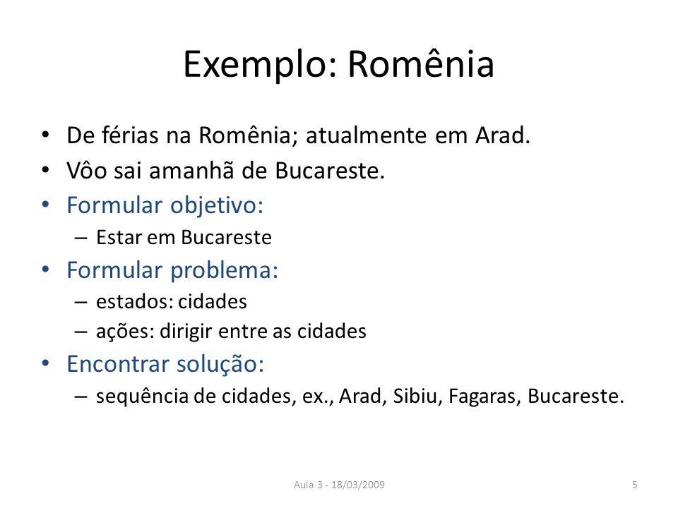 Aula 3 - 18/03/20095 Exemplo: Romênia De férias na Romênia; atualmente em Arad. Vôo sai amanhã de Bucareste. Formular objetivo: – Estar em Bucareste F