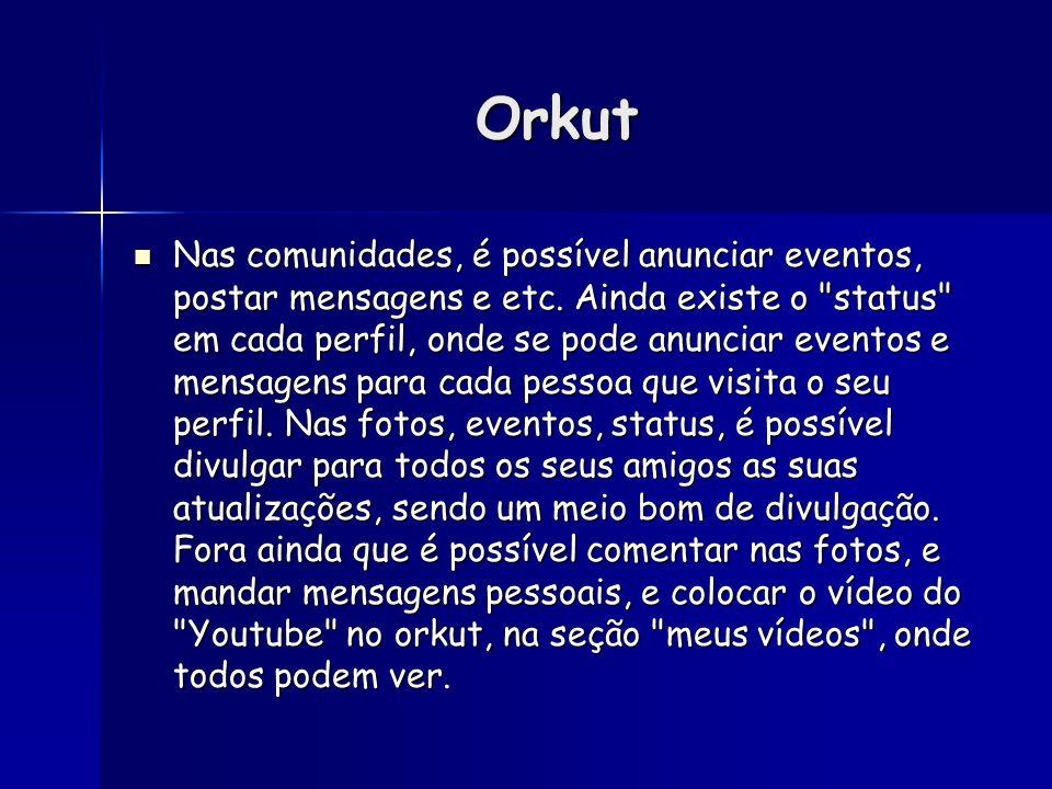 Orkut Nas comunidades, é possível anunciar eventos, postar mensagens e etc. Ainda existe o