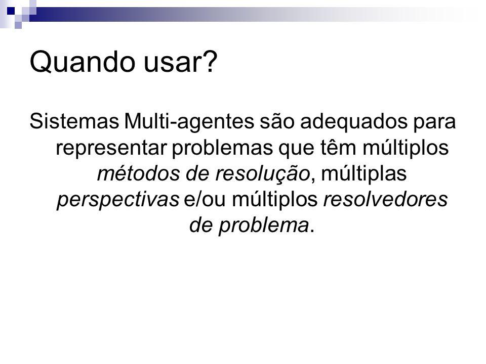 Quando usar? Sistemas Multi-agentes são adequados para representar problemas que têm múltiplos métodos de resolução, múltiplas perspectivas e/ou múlti