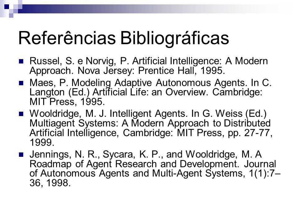 Referências Bibliográficas Russel, S. e Norvig, P. Artificial Intelligence: A Modern Approach. Nova Jersey: Prentice Hall, 1995. Maes, P. Modeling Ada
