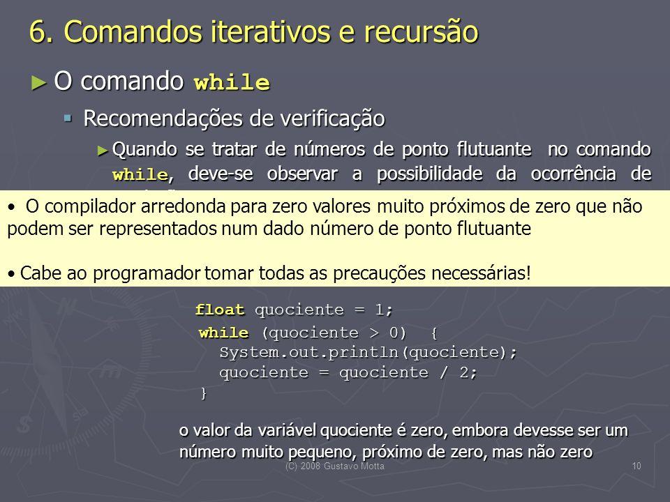 (C) 2008 Gustavo Motta10 O comando while O comando while Recomendações de verificação Recomendações de verificação Quando se tratar de números de pont