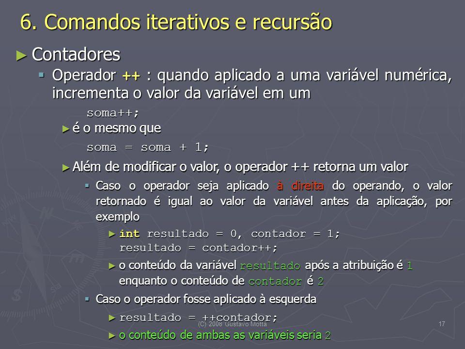 (C) 2008 Gustavo Motta17 Contadores Contadores Operador ++ : quando aplicado a uma variável numérica, incrementa o valor da variável em um Operador ++