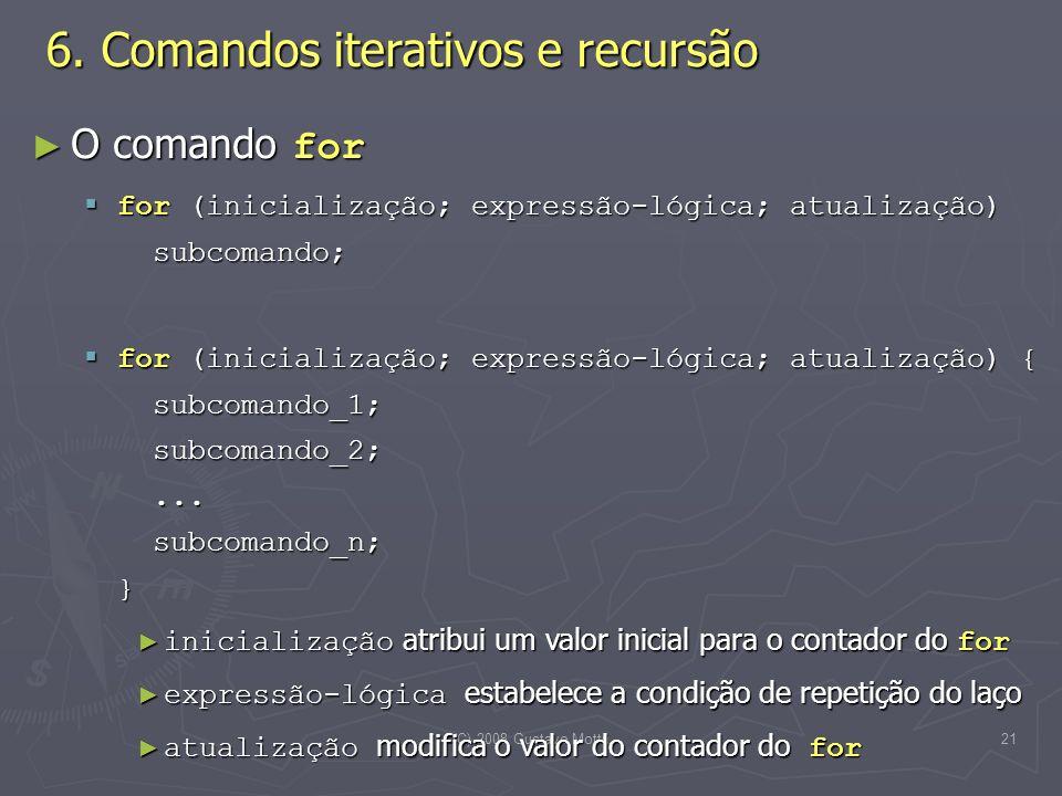 (C) 2008 Gustavo Motta21 O comando for O comando for for (inicialização; expressão-lógica; atualização) subcomando; for (inicialização; expressão-lógica; atualização) subcomando; for (inicialização; expressão-lógica; atualização) { subcomando_1; subcomando_2;...