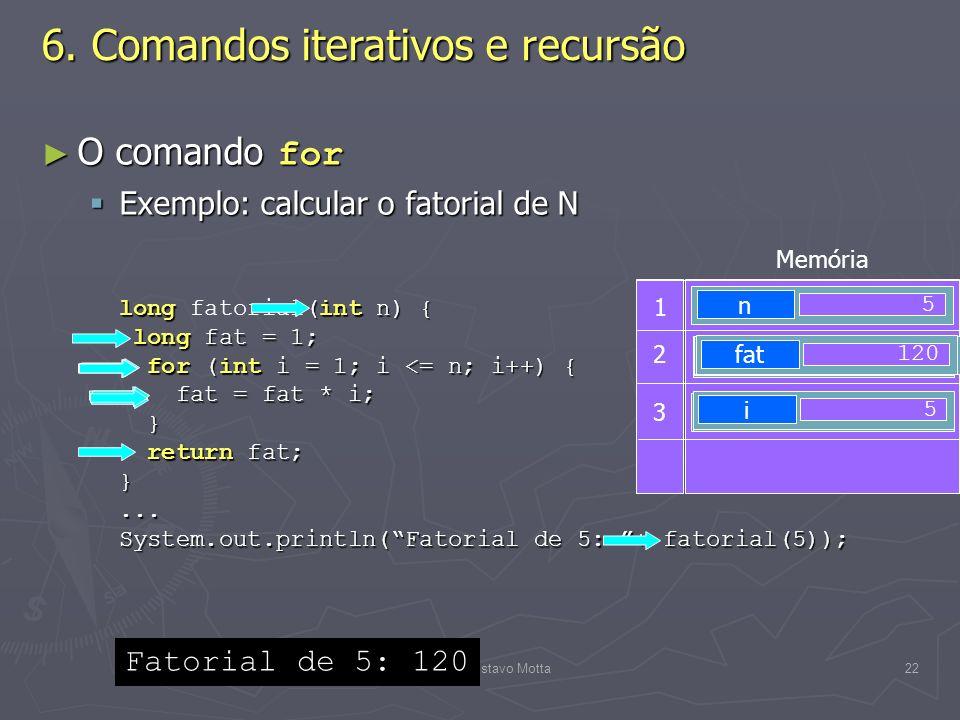 (C) 2008 Gustavo Motta22 6. Comandos iterativos e recursão O comando for O comando for Exemplo: calcular o fatorial de N Exemplo: calcular o fatorial