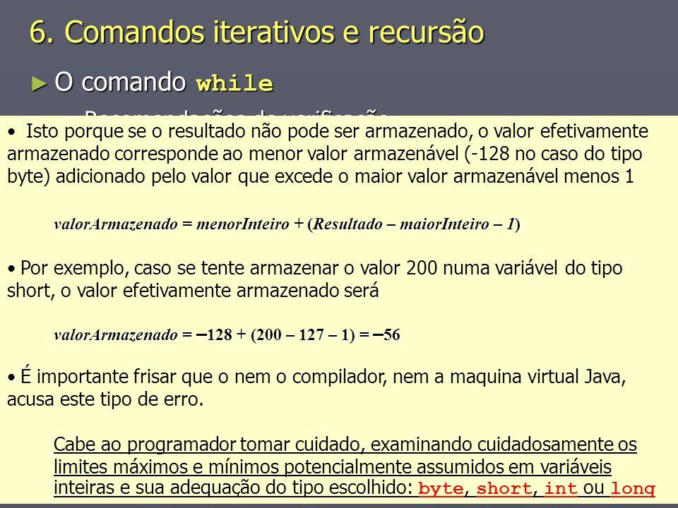 (C) 2008 Gustavo Motta8 O comando while O comando while Recomendações de verificação Recomendações de verificação Quando se tratar de números no coman