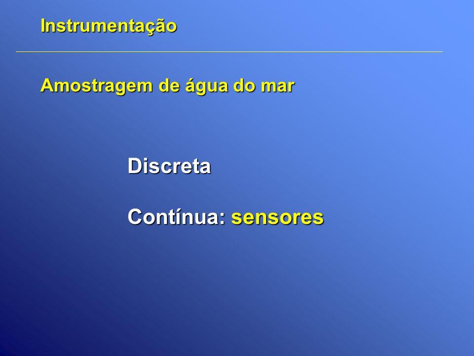 Discreta Contínua: sensores Instrumentação Amostragem de água do mar
