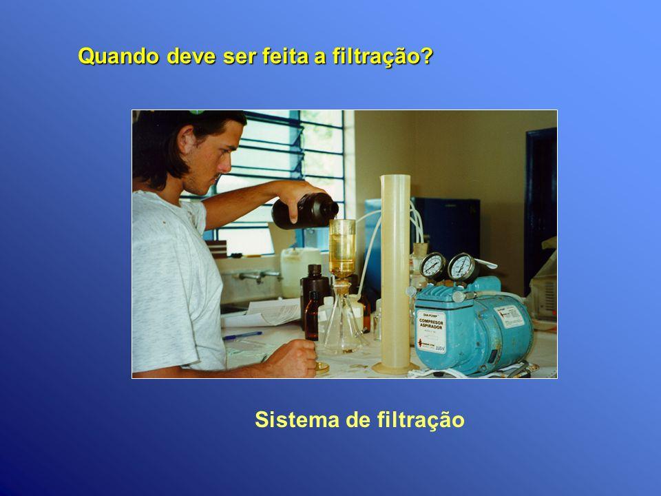 Sistema de filtração Quando deve ser feita a filtração?