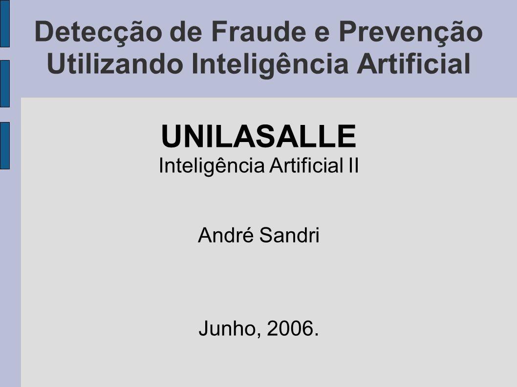 Detecção de Fraude e Prevenção Utilizando Inteligência Artificial UNILASALLE Inteligência Artificial II André Sandri Junho, 2006.