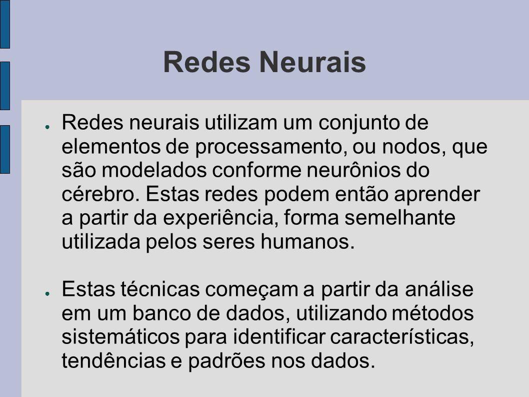 Redes Neurais Redes neurais utilizam um conjunto de elementos de processamento, ou nodos, que são modelados conforme neurônios do cérebro. Estas redes