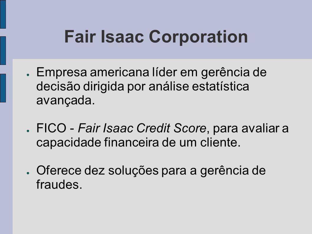 Fair Isaac Corporation Empresa americana líder em gerência de decisão dirigida por análise estatística avançada. FICO - Fair Isaac Credit Score, para
