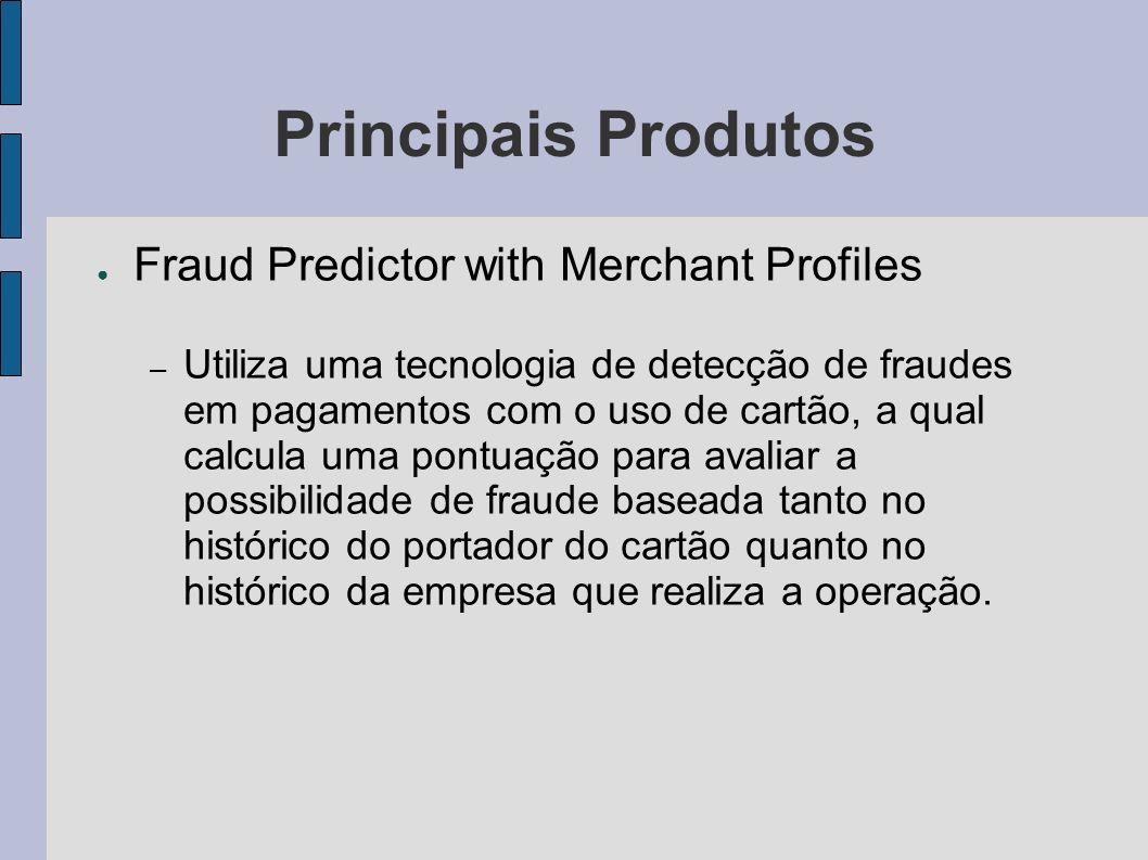Principais Produtos Fraud Predictor with Merchant Profiles – Utiliza uma tecnologia de detecção de fraudes em pagamentos com o uso de cartão, a qual c