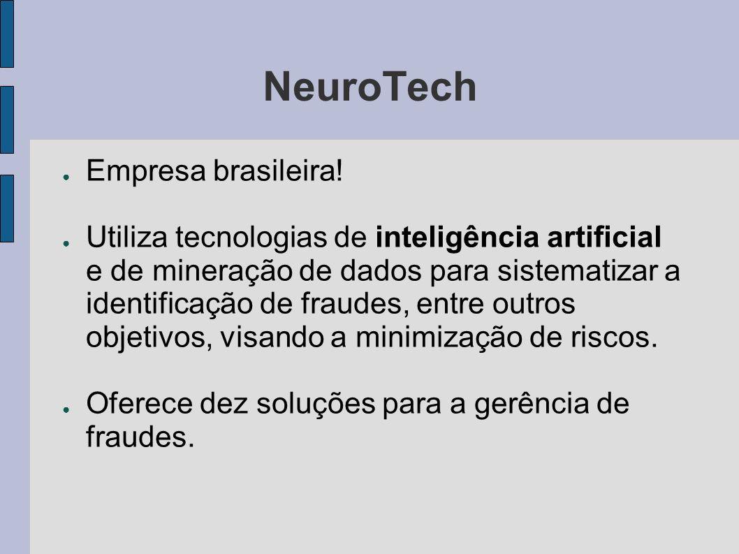 NeuroTech Empresa brasileira! Utiliza tecnologias de inteligência artificial e de mineração de dados para sistematizar a identificação de fraudes, ent