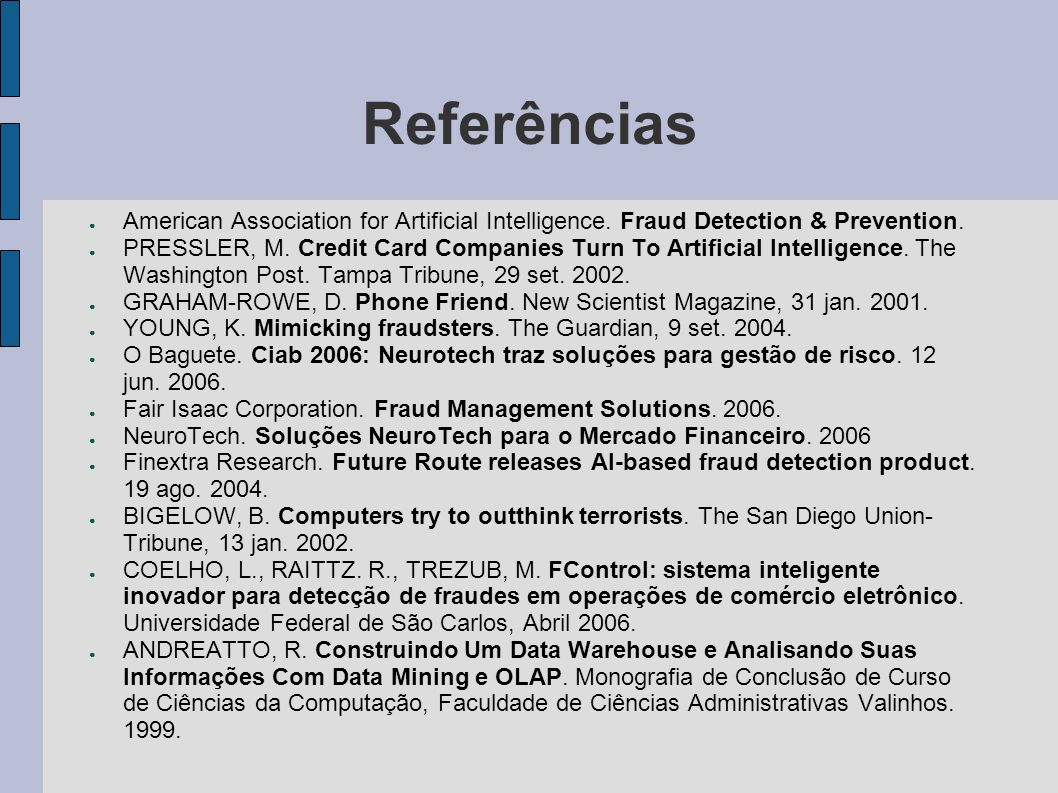 Referências American Association for Artificial Intelligence. Fraud Detection & Prevention. PRESSLER, M. Credit Card Companies Turn To Artificial Inte