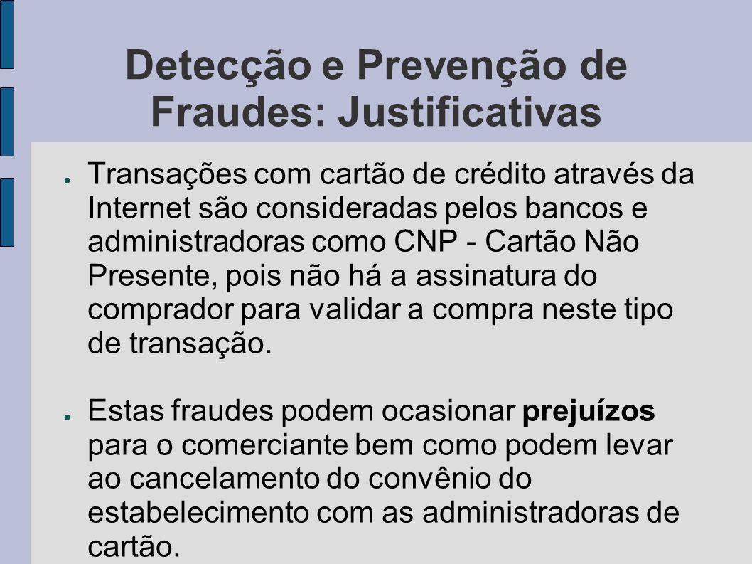 Detecção e Prevenção de Fraudes: Justificativas Transações com cartão de crédito através da Internet são consideradas pelos bancos e administradoras c