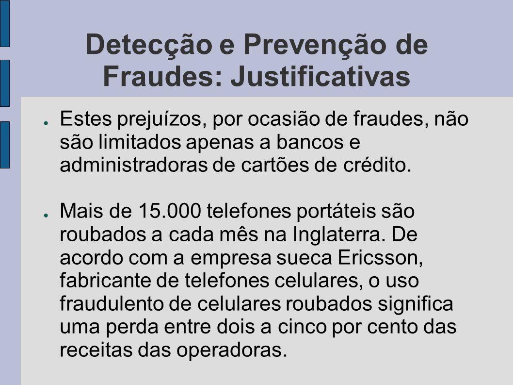 Detecção e Prevenção de Fraudes: Justificativas Estes prejuízos, por ocasião de fraudes, não são limitados apenas a bancos e administradoras de cartõe