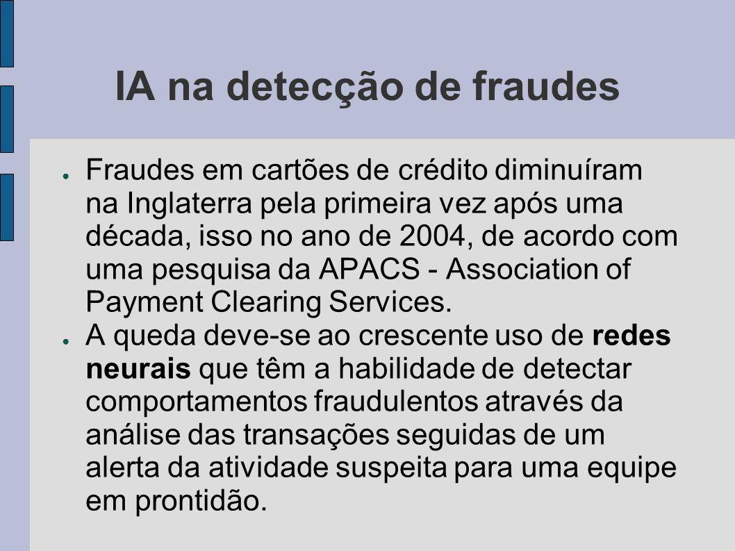 IA na detecção de fraudes Fraudes em cartões de crédito diminuíram na Inglaterra pela primeira vez após uma década, isso no ano de 2004, de acordo com