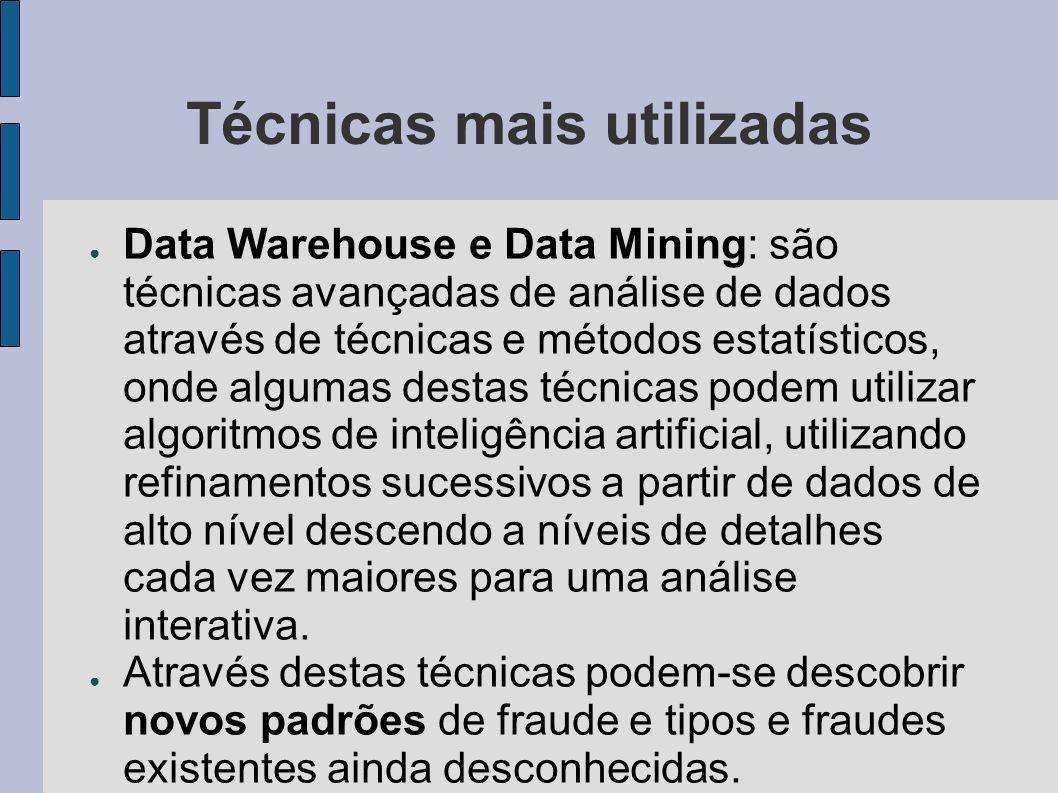 Técnicas mais utilizadas Data Warehouse e Data Mining: são técnicas avançadas de análise de dados através de técnicas e métodos estatísticos, onde alg