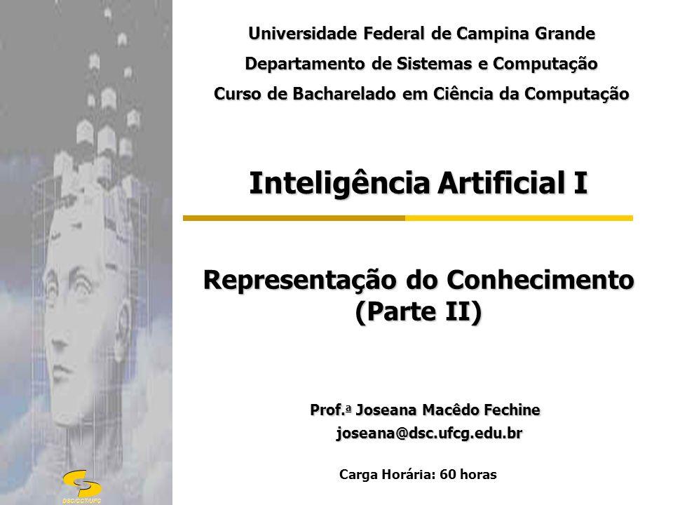 DSC/CCT/UFC G Inteligência Artificial I Representação do Conhecimento (Parte II) Prof. a Joseana Macêdo Fechine Prof. a Joseana Macêdo Fechine joseana
