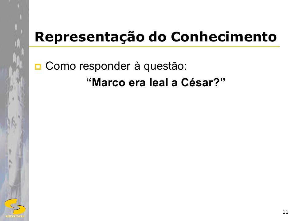 DSC/CCT/UFCG 11 Representação do Conhecimento Como responder à questão: Marco era leal a César?