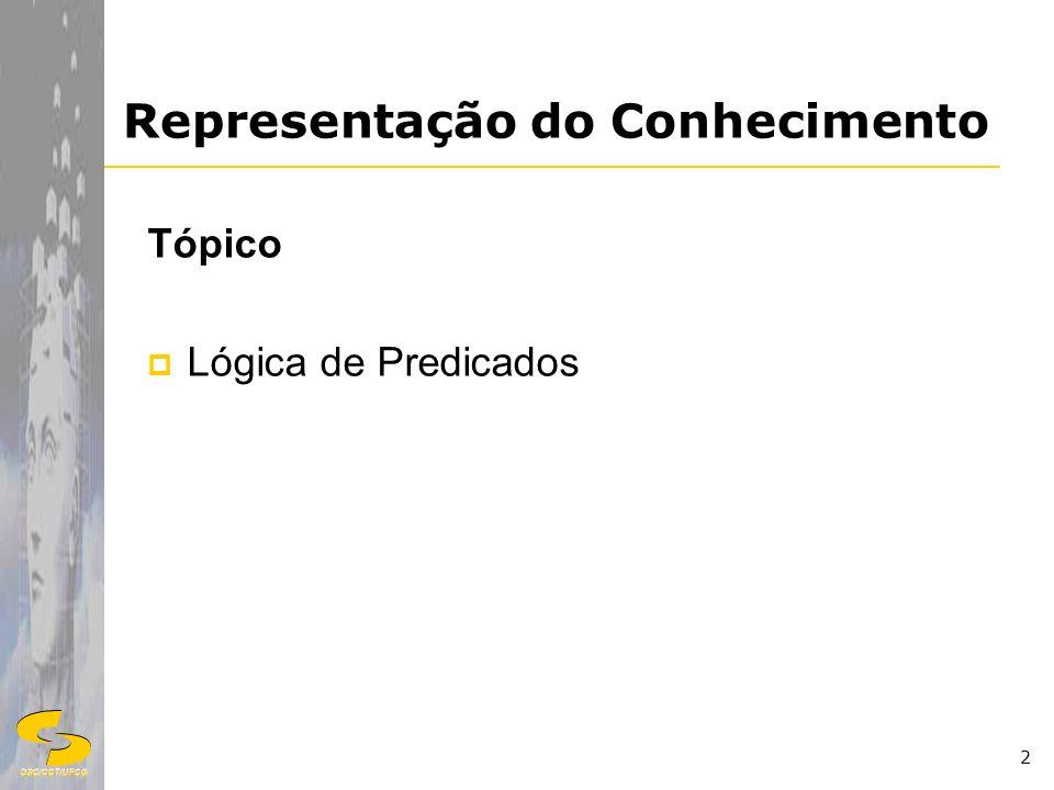 DSC/CCT/UFCG 2 Representação do Conhecimento Tópico Lógica de Predicados