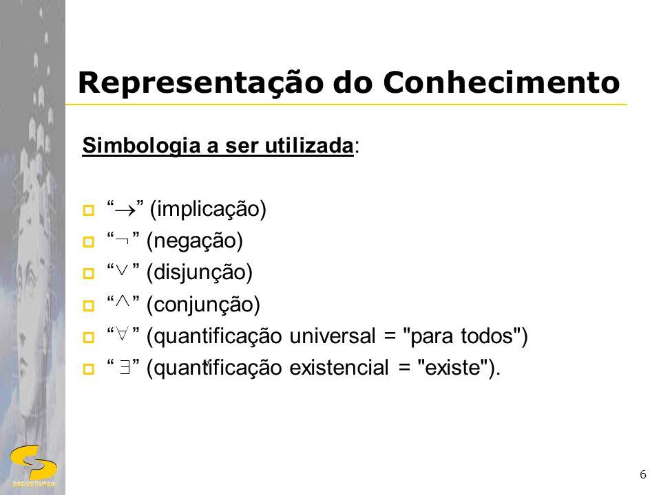 DSC/CCT/UFCG 6 Simbologia a ser utilizada: (implicação) (negação) (disjunção) (conjunção) (quantificação universal =