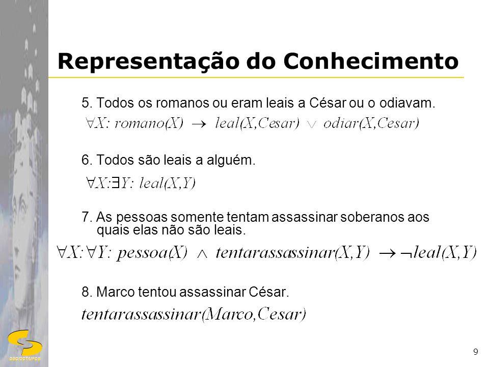 DSC/CCT/UFCG 9 Representação do Conhecimento 5. Todos os romanos ou eram leais a César ou o odiavam. 6. Todos são leais a alguém. 7. As pessoas soment
