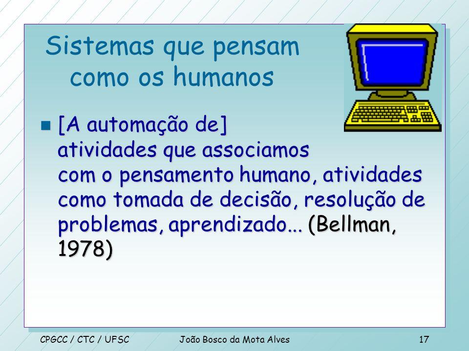 CPGCC / CTC / UFSCJoão Bosco da Mota Alves16 Sistemas que pensam como os humanos n O novo esforço excitante de fazer os computadores pensar...maquinas