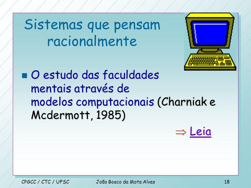 CPGCC / CTC / UFSCJoão Bosco da Mota Alves17 Sistemas que pensam como os humanos n [A automação de] atividades que associamos com o pensamento humano,