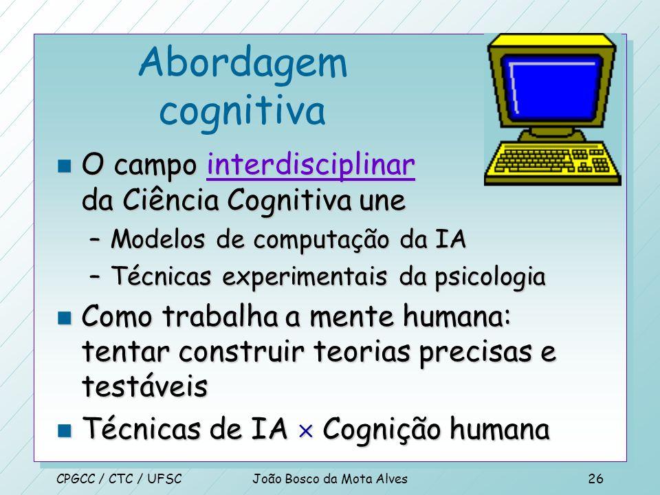 CPGCC / CTC / UFSCJoão Bosco da Mota Alves25 Pensam como humanos n Abordagem cognitiva n Para dizer que um programa pensa como humanos, precisa-se sab
