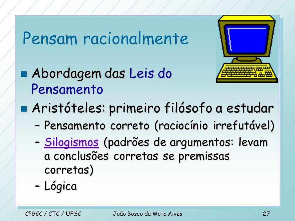 CPGCC / CTC / UFSCJoão Bosco da Mota Alves26 Abordagem cognitiva n O campo interdisciplinar da Ciência Cognitiva une interdisciplinar –Modelos de comp