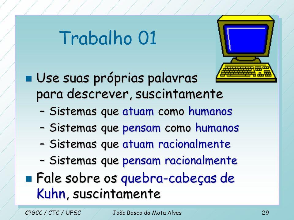 CPGCC / CTC / UFSCJoão Bosco da Mota Alves28 Pensam racionalmente n Tradição logicista, dentro da IA, ajuda a construir Sistemas Inteligentes n Obstác