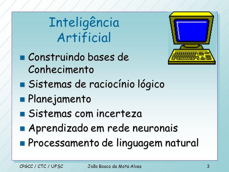 CPGCC / CTC / UFSCJoão Bosco da Mota Alves2 Inteligência Artificial n Introdução n Agentes Inteligentes n Busca n Métodos de Busca com Informação n Jo
