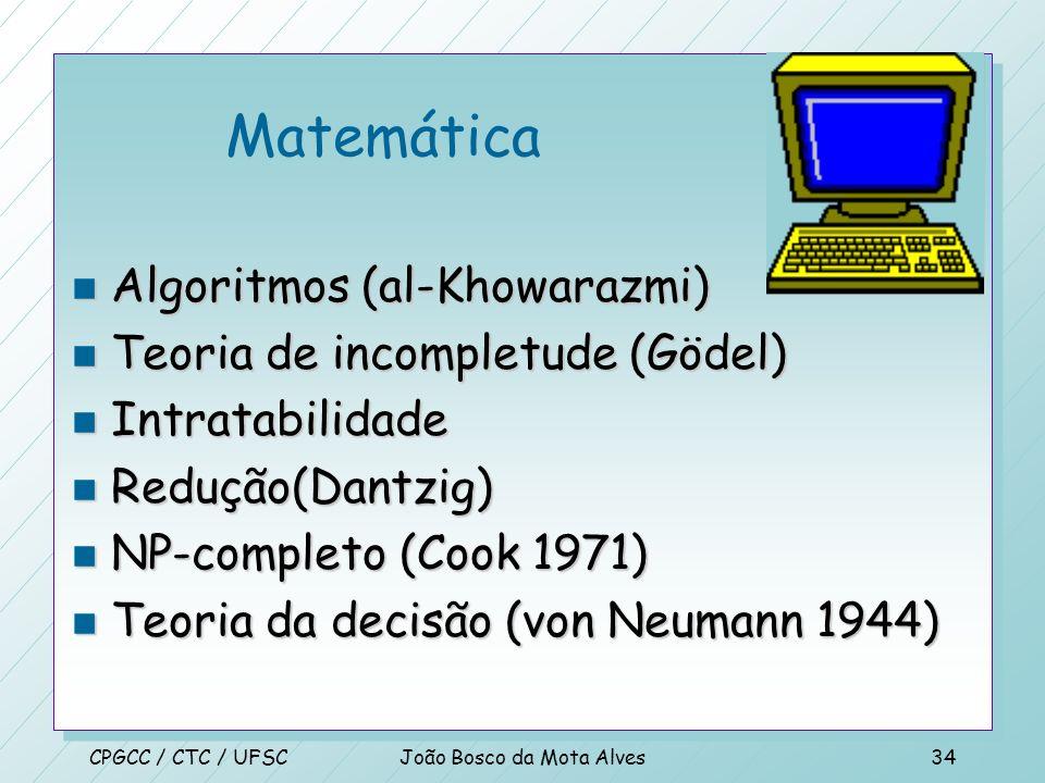 CPGCC / CTC / UFSCJoão Bosco da Mota Alves33 Filosofia (428 AC - Presente) n Dualismo (Descartes1596-1650) n Materialismo (Leibniz 1646-1716) n Empiri