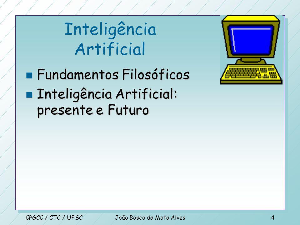 CPGCC / CTC / UFSCJoão Bosco da Mota Alves3 Inteligência Artificial n Construindo bases de Conhecimento n Sistemas de raciocínio lógico n Planejamento