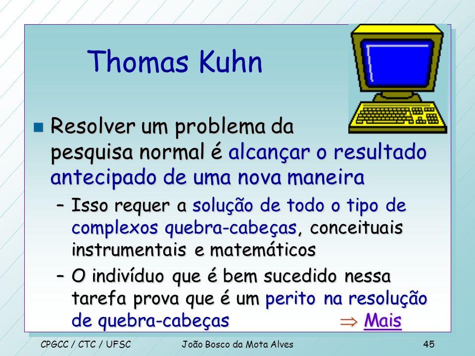 CPGCC / CTC / UFSCJoão Bosco da Mota Alves44 Leia n Thomas Kuhn, em seu livro Estrutura das Revoluções Científicas, coloca a ciência como a tentativa