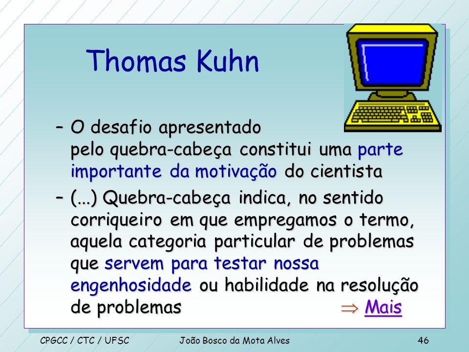 CPGCC / CTC / UFSCJoão Bosco da Mota Alves45 Thomas Kuhn n Resolver um problema da pesquisa normal é alcançar o resultado antecipado de uma nova manei