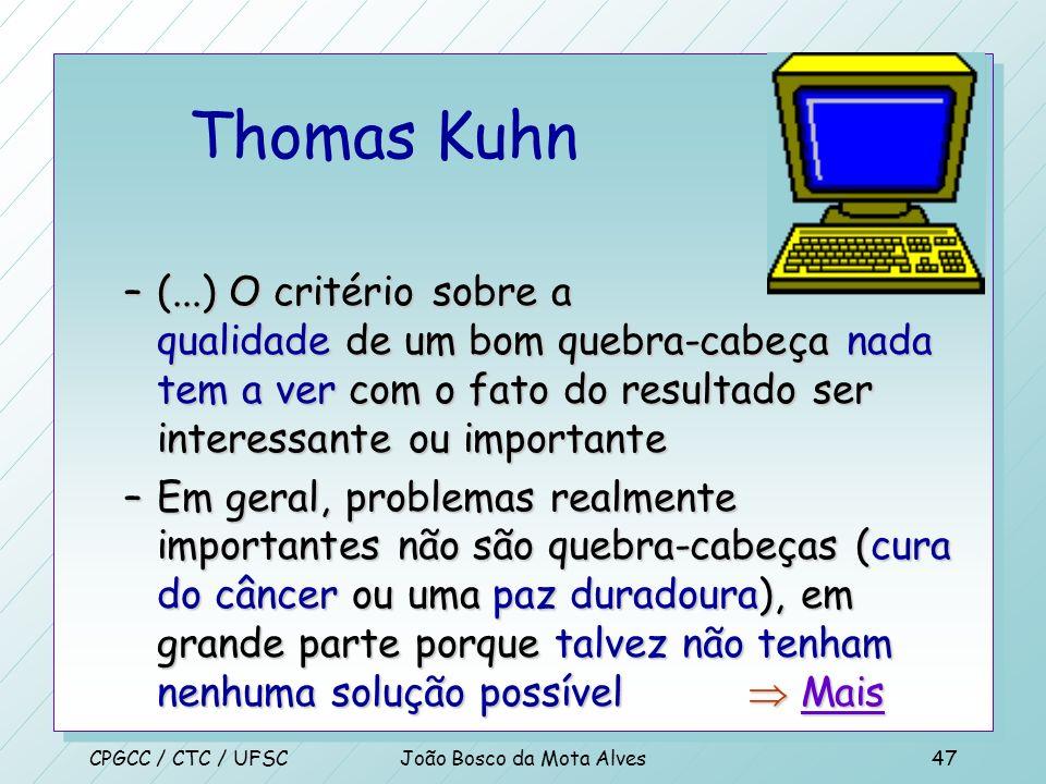 CPGCC / CTC / UFSCJoão Bosco da Mota Alves46 Thomas Kuhn –O desafio apresentado pelo quebra-cabeça constitui uma parte importante da motivação do cien