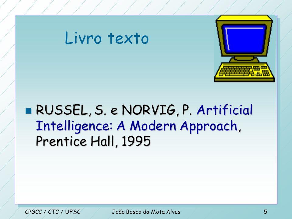 CPGCC / CTC / UFSCJoão Bosco da Mota Alves4 Inteligência Artificial n Fundamentos Filosóficos n Inteligência Artificial: presente e Futuro