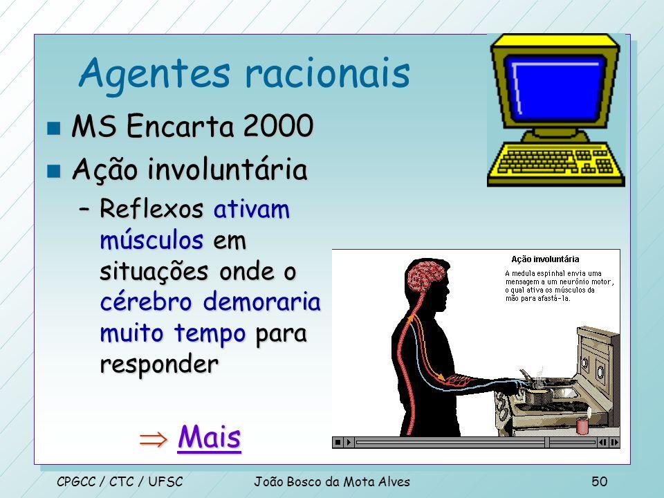 CPGCC / CTC / UFSCJoão Bosco da Mota Alves49 Agentes racionais n Um agente é, apenas, algo que percebe e age n Pode ser uso incomum, mas você consegui