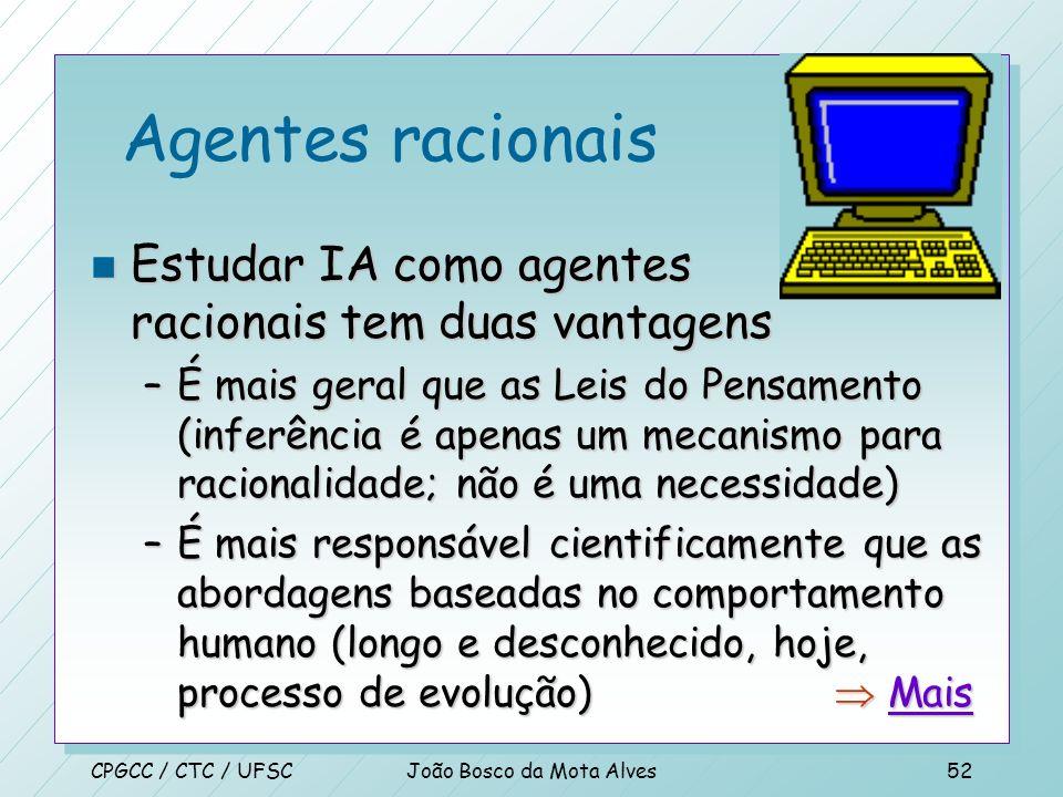 CPGCC / CTC / UFSCJoão Bosco da Mota Alves51 Agentes racionais n Todas as habilidades exigidas para o teste de Turing permitem ações racionais n Preci