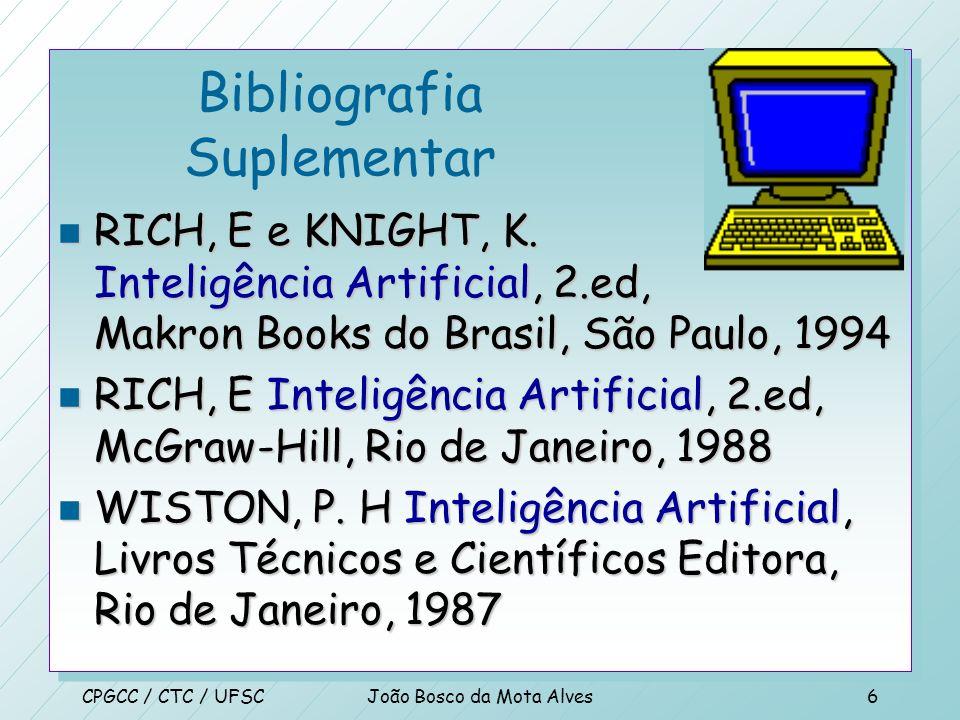 CPGCC / CTC / UFSCJoão Bosco da Mota Alves5 Livro texto n RUSSEL, S. e NORVIG, P. Artificial Intelligence: A Modern Approach, Prentice Hall, 1995