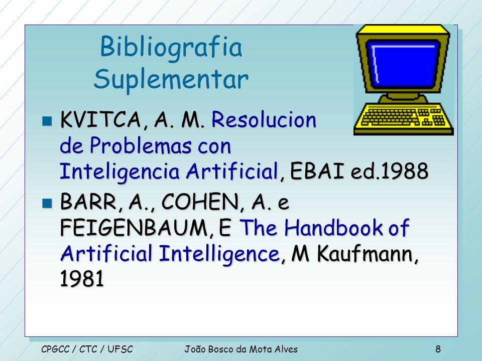 CPGCC / CTC / UFSCJoão Bosco da Mota Alves7 Bibliografia Suplementar n ARARIBOIA, G. Inteligência Artificial -Um Curso Prático, Livros Técnicos e Cien
